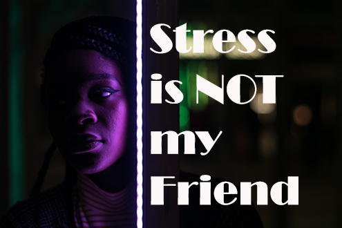 Stress is Not my Friend