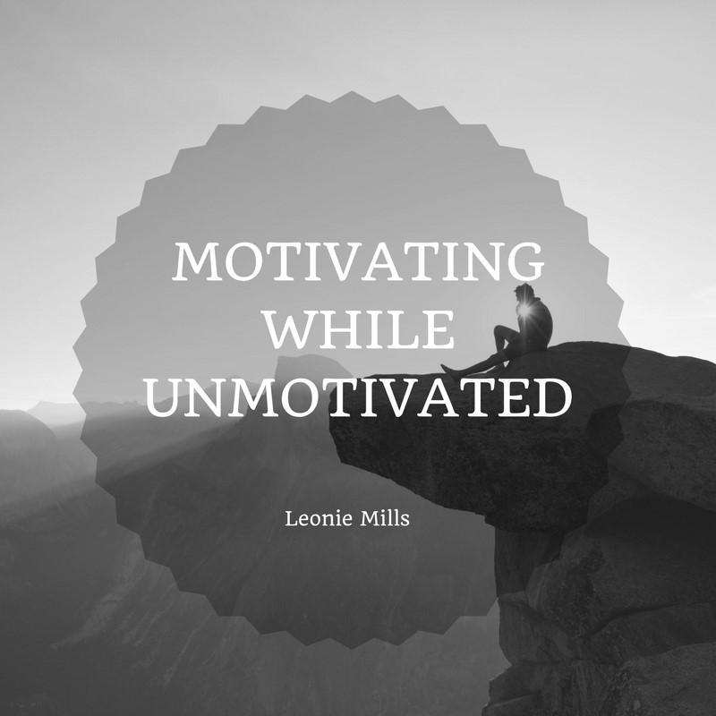 Motivating While Unmotivated – Guest Blogger: LeonieMills